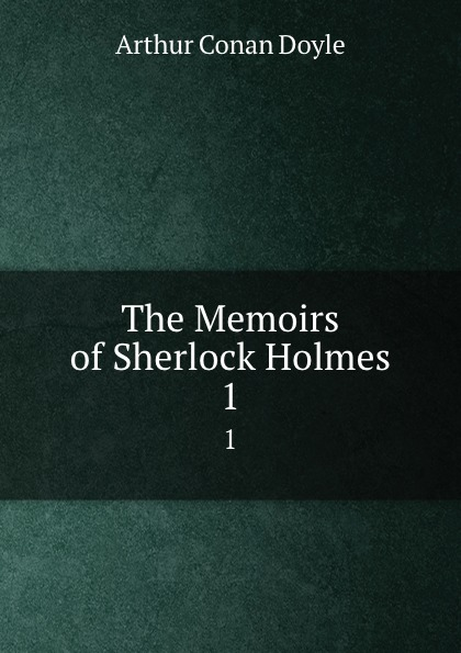 Doyle Arthur Conan The Memoirs of Sherlock Holmes. 1