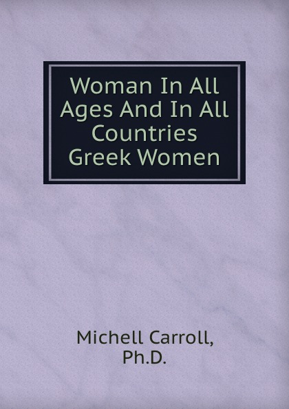 Michell Carroll Woman In All Ages And In All Countries Greek Women