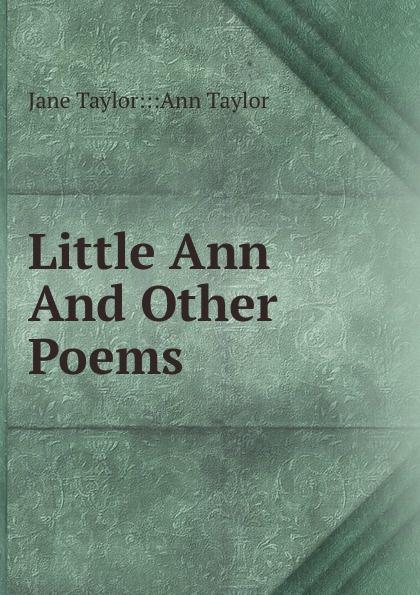 Jane Taylor Ann Taylor Little Ann And Other Poems женская рубашка ann taylor ann taylor ann taylor 295238