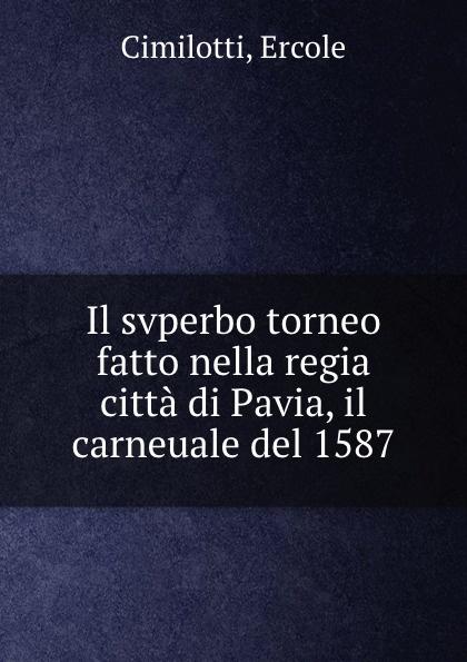 Il svperbo torneo fatto nella regia citta di Pavia, il carneuale del 1587