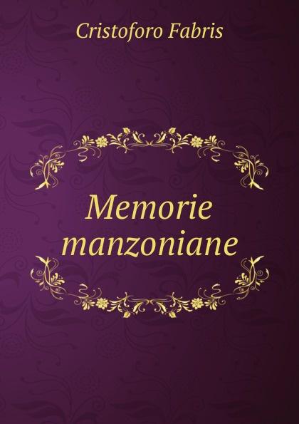 Cristoforo Fabris Memorie manzoniane cristoforo fabris memorie manzoniane classic reprint