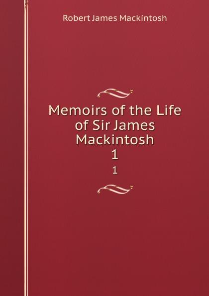 Robert James Mackintosh Memoirs of the Life of Sir James Mackintosh. 1 james mackintosh melanges philosophiques