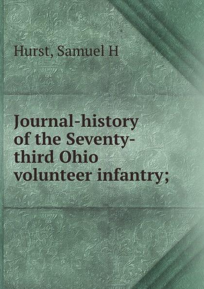 Samuel H. Hurst Journal-history of the Seventy-third Ohio volunteer infantry;