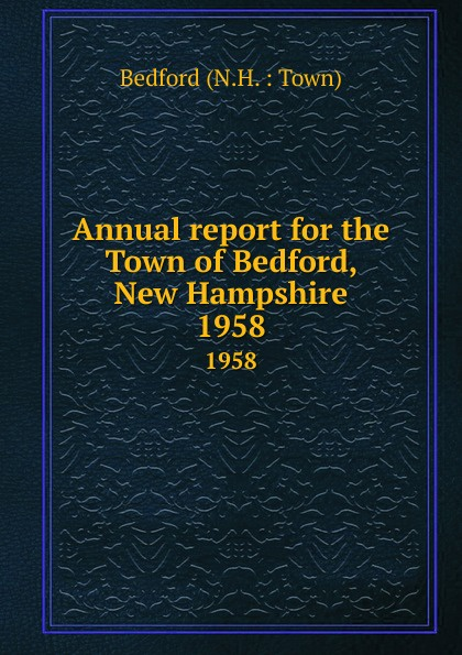 Annual report for the Town of Bedford, New Hampshire. 1958