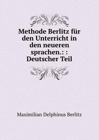 Maximilian Delphinus Berlitz Methode Berlitz fur den Unterricht in den neueren sprachen.: : Deutscher Teil german verb berlitz handbook
