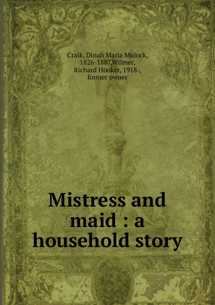 Dinah Maria Mulock Craik Mistress and maid : a household story dinah maria mulock craik mistress and maid 2