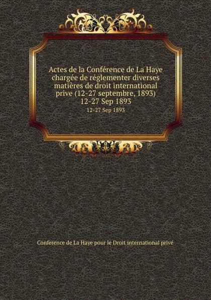 Actes de la Conference de La Haye chargee de reglementer diverses matieres de droit international prive (12-27 septembre, 1893). 12-27 Sep 1893 ernest lémonon la seconde conference de la paix la haye juin octobre 1907 classic reprint