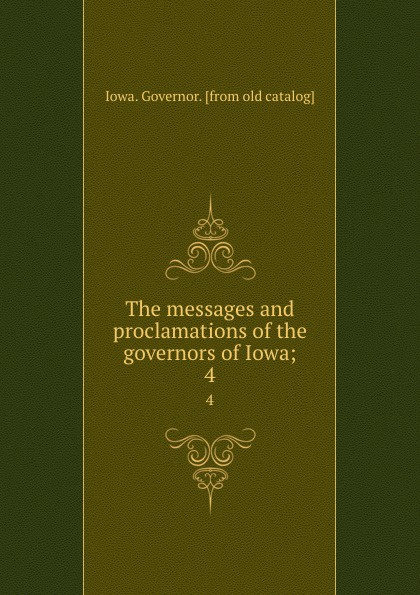 Iowa. Governor The messages and proclamations of the governors of Iowa;. 4 wall iowa bicent series