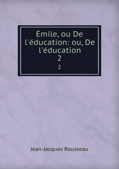 Жан-Жак Руссо Emile, ou De l.education: ou, De l.education. 2