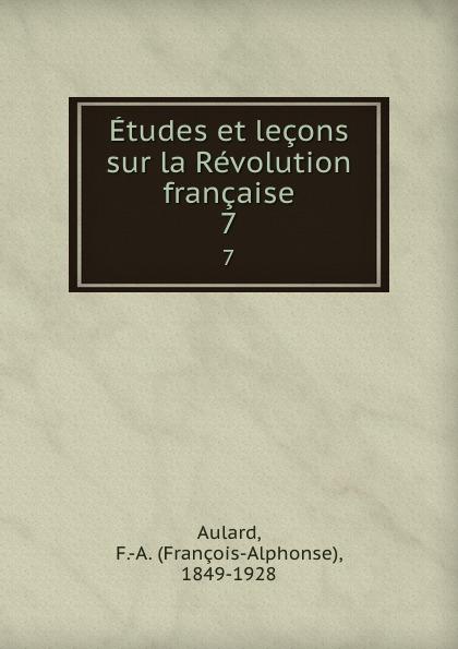 François-Alphonse Aulard Etudes et lecons sur la Revolution francaise. 7 françois alphonse aulard etudes et lecons sur la revolution francaise volume 2 french edition
