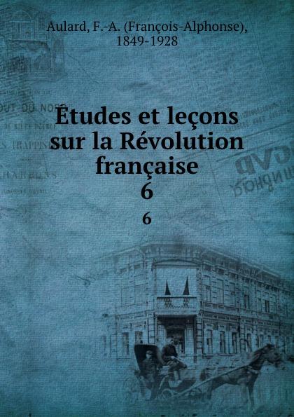 François-Alphonse Aulard Etudes et lecons sur la Revolution francaise. 6 françois alphonse aulard etudes et lecons sur la revolution francaise volume 2 french edition