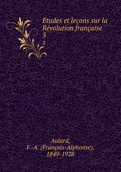 François-Alphonse Aulard Etudes et lecons sur la Revolution francaise. 3 françois alphonse aulard etudes et lecons sur la revolution francaise volume 4 french edition