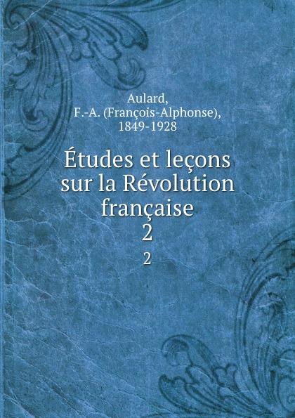 François-Alphonse Aulard Etudes et lecons sur la Revolution francaise. 2 françois alphonse aulard etudes et lecons sur la revolution francaise volume 2 french edition