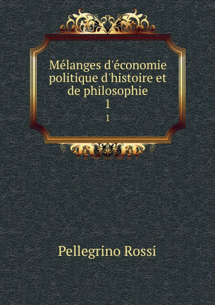 Melanges d.economie politique d.histoire et de philosophie. 1