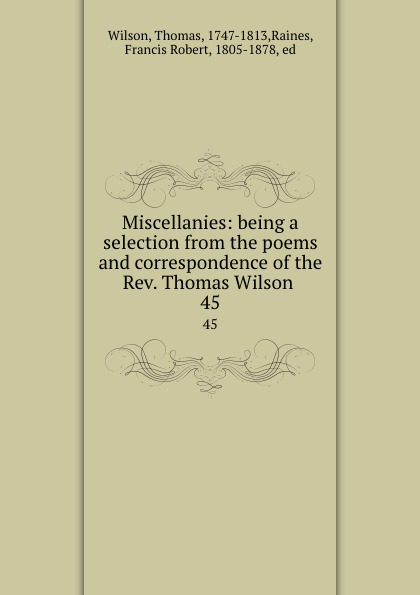 Thomas Wilson Miscellanies: being a selection from the poems and correspondence of the Rev. Thomas Wilson . 45 недорого