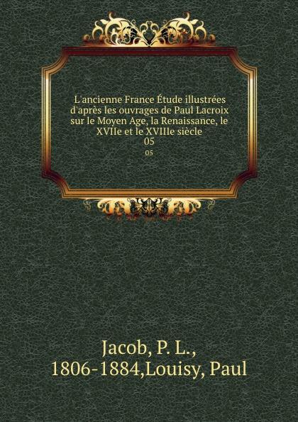 Фото - P. L. Jacob L.ancienne France Etude illustrees d.apres les ouvrages de Paul Lacroix sur le Moyen Age, la Renaissance, le XVIIe et le XVIIIe siecle. 05 jean paul gaultier le male