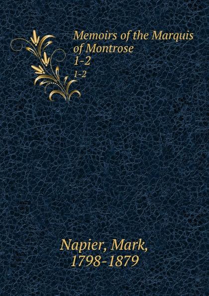 лучшая цена Mark Napier Memoirs of the Marquis of Montrose. 1-2