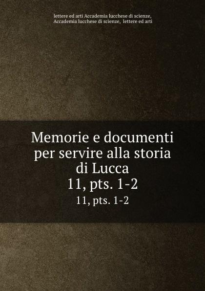letterearti Accademia lucchese di scienze Memorie e documenti per servire alla storia di Lucca. 11,.pts. 1-2 kosaka wado documenti takeuci 1