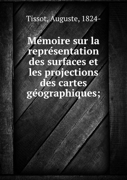 Auguste Tissot Memoire sur la representation des surfaces et les projections des cartes geographiques;