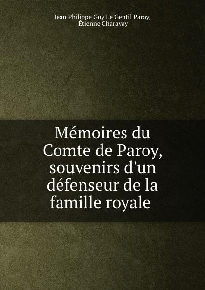 цена на Jean Philippe Guy le Gentil Paroy Memoires du Comte de Paroy, souvenirs d.un defenseur de la famille royale .