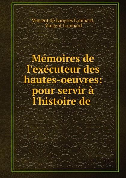 Vincent de Langres Lombard Memoires de l.executeur des hautes-oeuvres: pour servir a l.histoire de . ручка langres