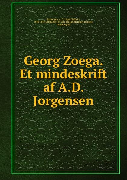 Adolf Ditlev Jorgensen Georg Zoega. Et mindeskrift af A.D. Jorgensen adolf ditlev jorgensen historiske afhandlinger