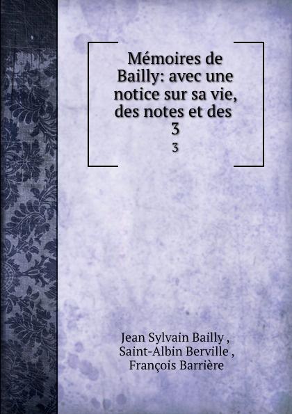 Jean Sylvain Bailly Memoires de Bailly: avec une notice sur sa vie, des notes et des . 3 kristina pensées de christine reine de suède avec une notice sur sa vie