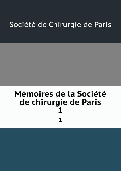 Memoires de la Societe de chirurgie de Paris. 1