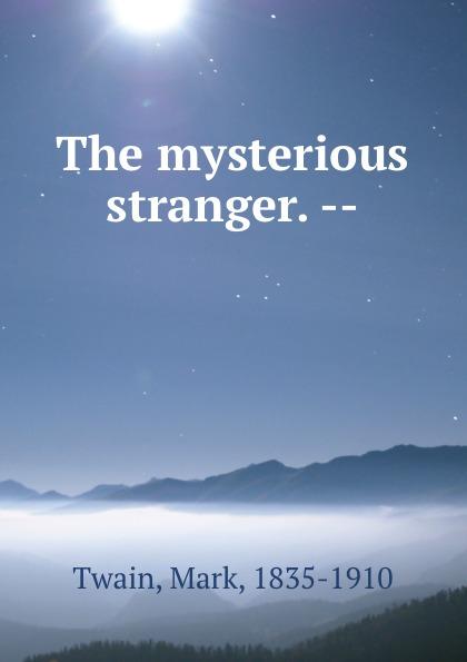 Mark Twain The mysterious stranger. -- twain m the mysterious stranger
