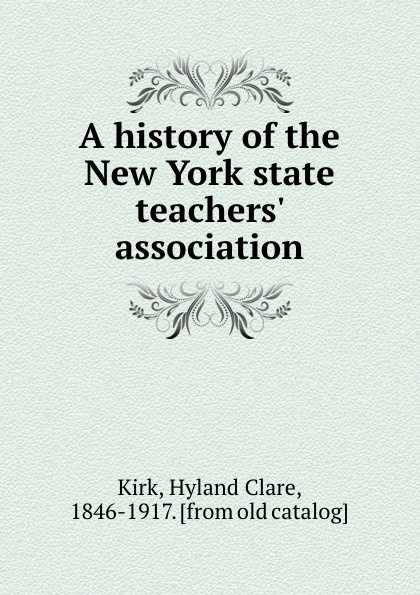 Hyland Clare Kirk A history of the New York state teachers. association