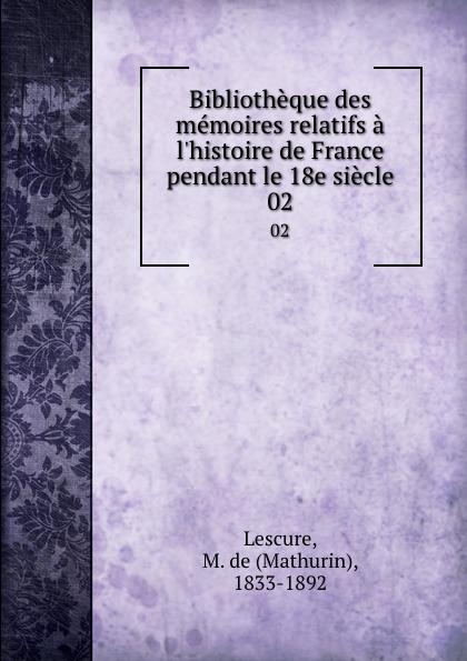 Mathurin Lescure Bibliotheque des memoires relatifs a l.histoire de France pendant le 18e siecle. 02 mathurin lescure bibliotheque des memoires relatifs a l histoire de france pendant le 18e siecle 01