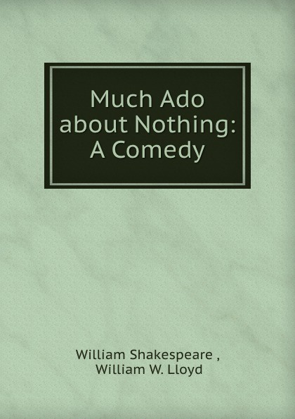 William Shakespeare Much Ado about Nothing: A Comedy shakespeare w much ado about nothing книга на английском языке
