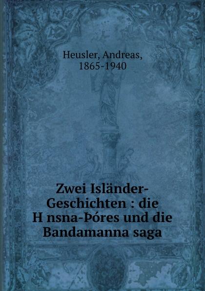 Andreas Heusler Zwei Islander-Geschichten : die Honsna-.ores und die Bandamanna saga andreas heusler zwei islander geschichten die h nsna thores und die bandamanna saga mit einleitung und glossar