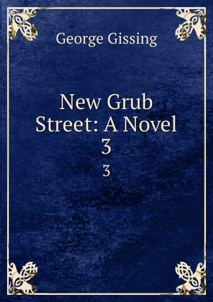 Gissing George New Grub Street: A Novel. 3 стоимость