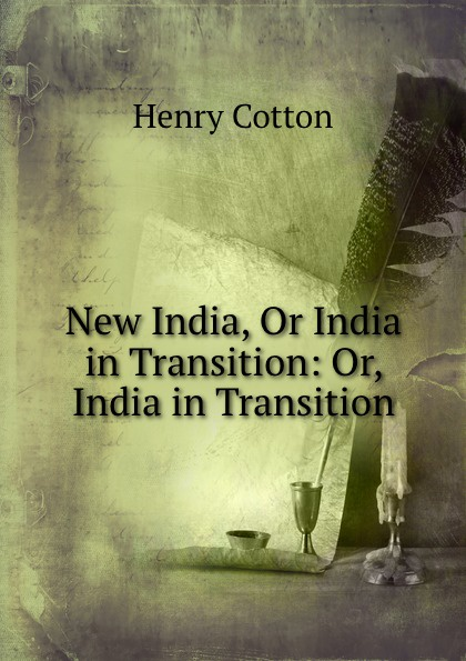 Henry Cotton New India, Or India in Transition: Or, India in Transition
