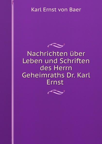 Karl Ernst von Baer Nachrichten uber Leben und Schriften des Herrn Geheimraths Dr. .
