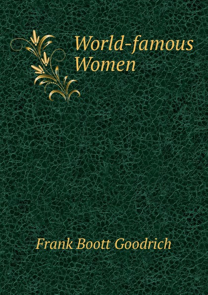 Frank Boott Goodrich World-famous Women