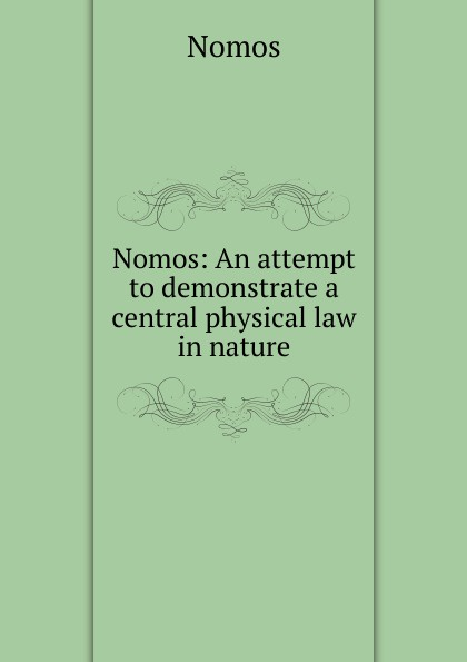 Nomos Nomos: An attempt to demonstrate a central physical law in nature