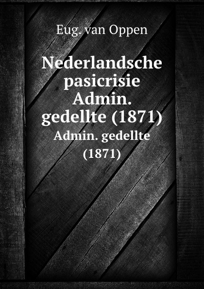 Eug. van Oppen Nederlandsche pasicrisie. Admin. gedellte (1871) admin