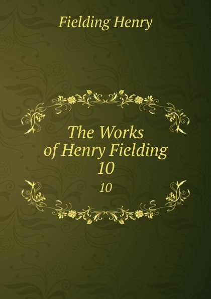 Fielding Henry The Works of Henry Fielding. 10 henry fielding joseph andrews