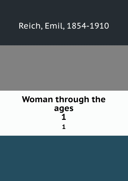 Emil Reich Woman through the ages. 1