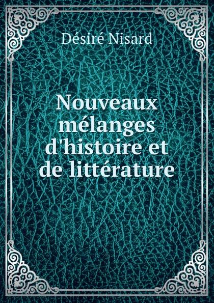 Désiré Nisard Nouveaux melanges d.histoire et de litterature