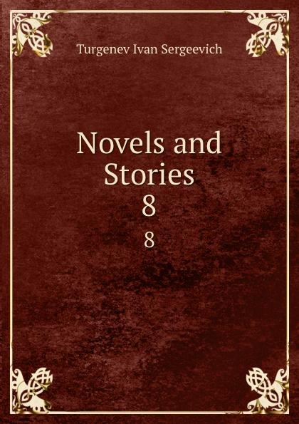 И. С. Тургенев Novels and Stories. 8
