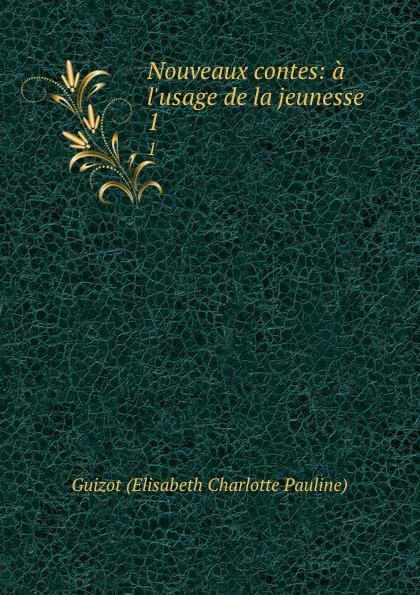 Guizot Elisabeth Charlotte Pauline Nouveaux contes: a l.usage de la jeunesse . 1 mademoiselle fifi nouveaux contes