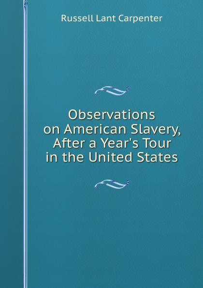 Observations on American Slavery, After a Year.s Tour in the United States