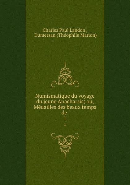 Charles Paul Landon Numismatique du voyage du jeune Anacharsis; ou, Medailles des beaux temps de . 1 charles paul landon salon de 1812 t 1