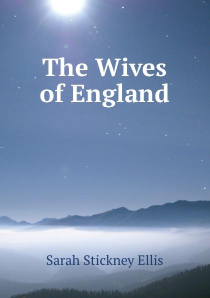 Ellis Sarah Stickney The Wives of England