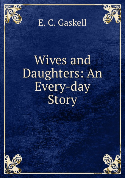 Gaskell Elizabeth Cleghorn Wives and Daughters: An Every-day Story