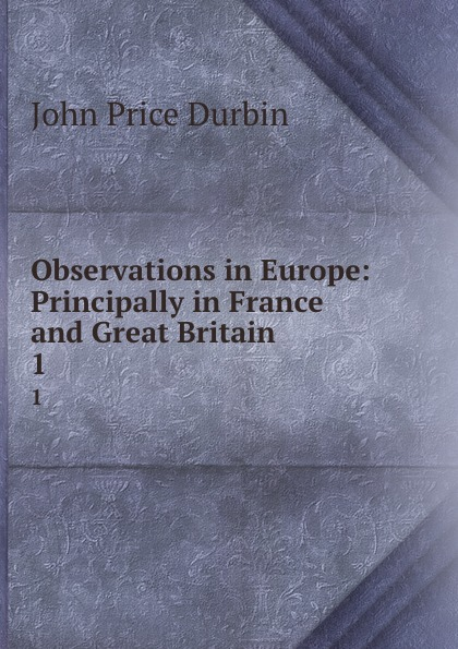 Observations in Europe: Principally in France and Great Britain. 1