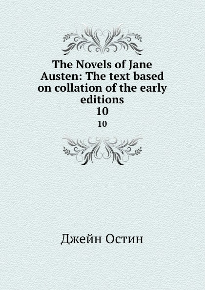лучшая цена Jane Austen The Novels of Jane Austen: The text based on collation of the early editions. 10
